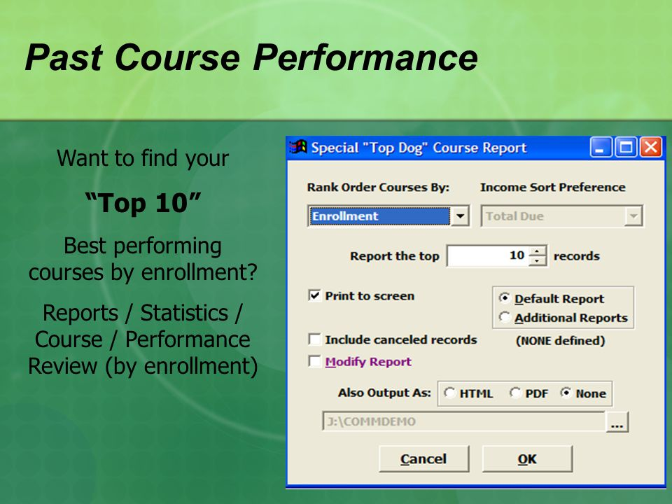 Past Course Performance Want to find your Top 10 Best performing courses by enrollment.