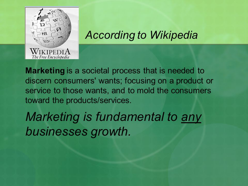 Marketing is a societal process that is needed to discern consumers wants; focusing on a product or service to those wants, and to mold the consumers toward the products/services.