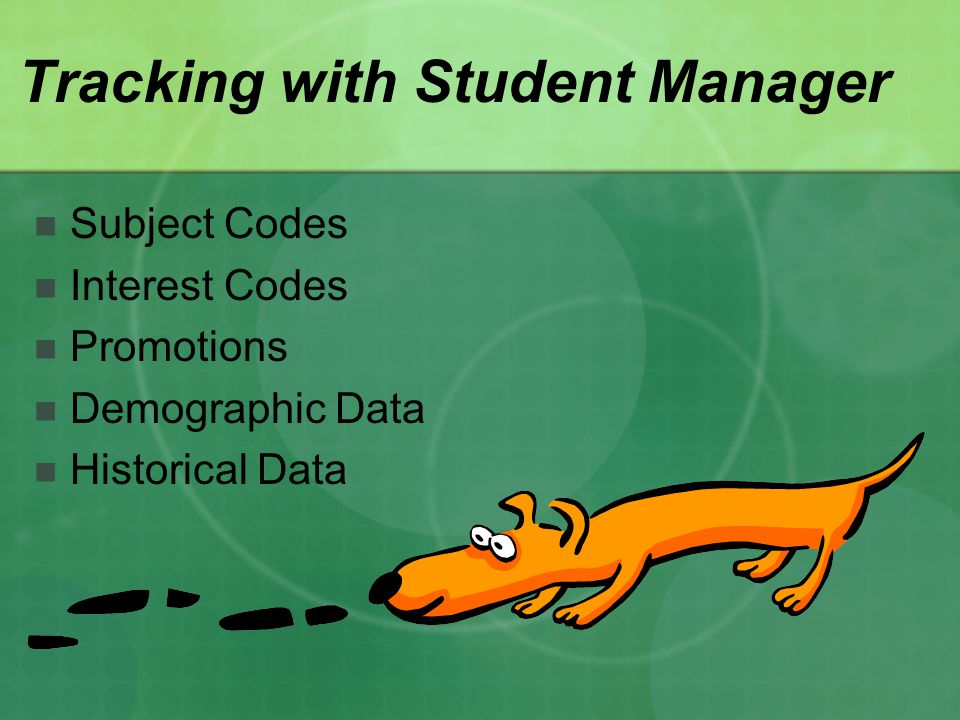 Tracking with Student Manager Subject Codes Interest Codes Promotions Demographic Data Historical Data