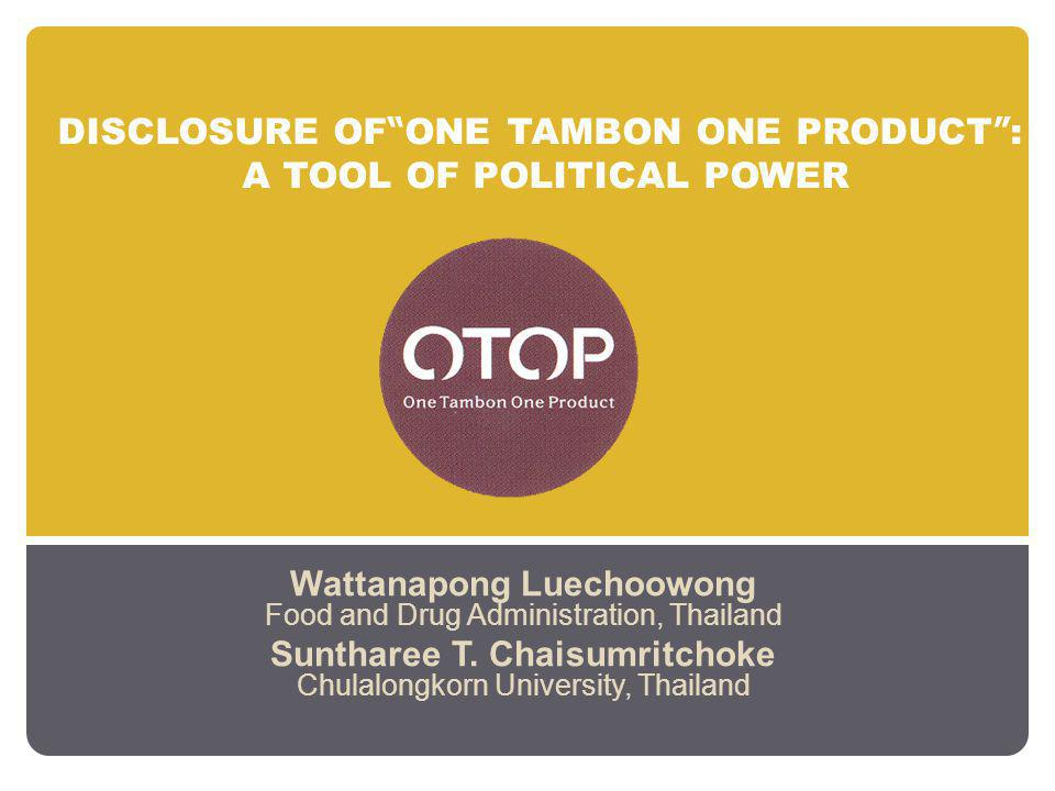 DISCLOSURE OFONE TAMBON ONE PRODUCT: A TOOL OF POLITICAL POWER Wattanapong Luechoowong Food and Drug Administration, Thailand Suntharee T.