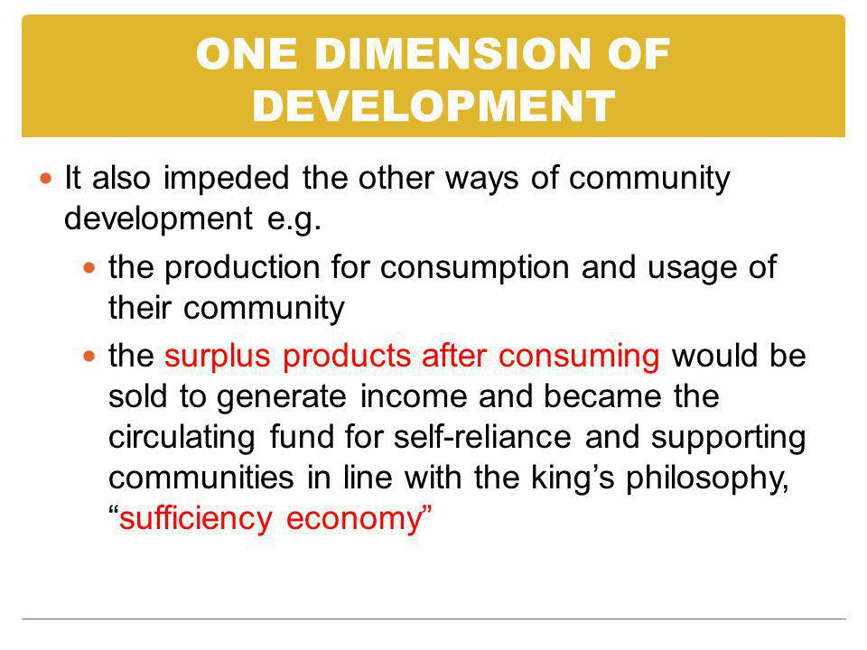 ONE DIMENSION OF DEVELOPMENT It also impeded the other ways of community development e.g.