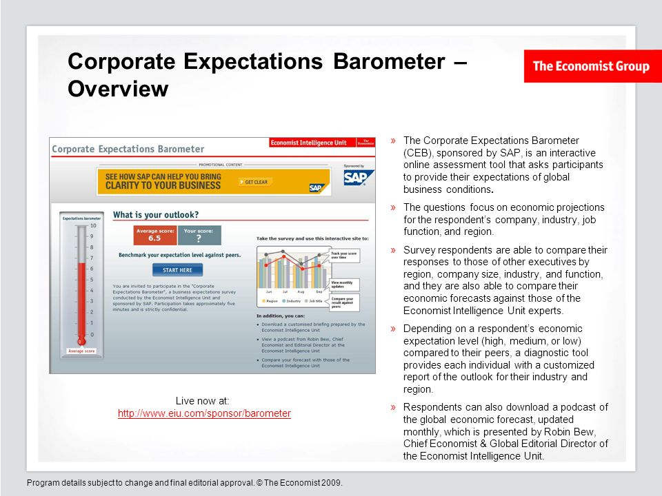 Program details subject to change and final editorial approval. © The Economist 2009. Corporate Expectations Barometer – Overview The Corporate Expect