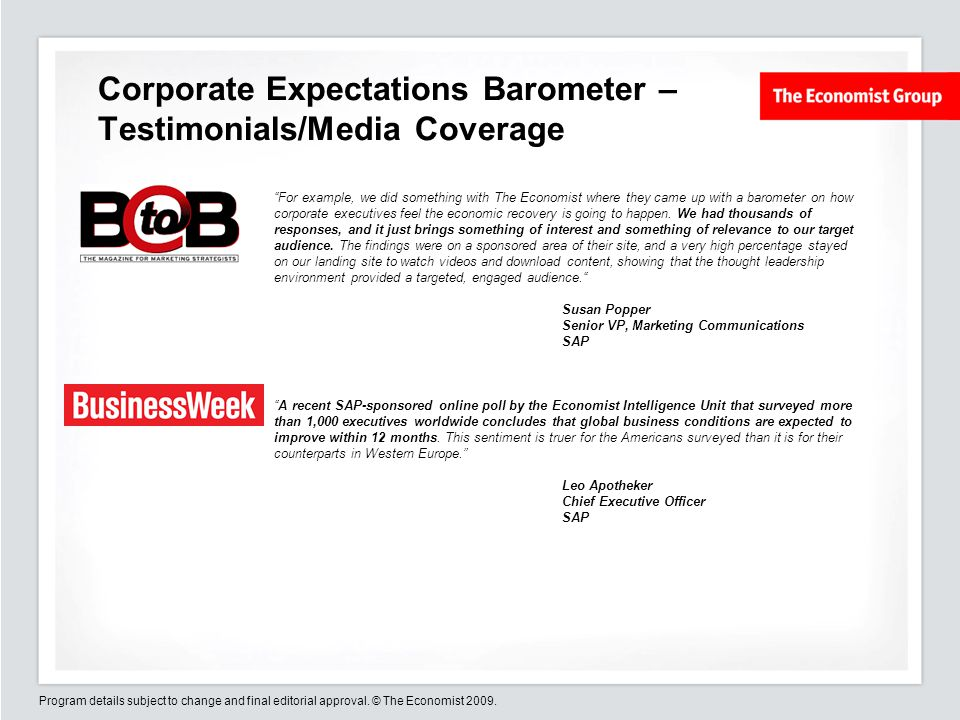 Program details subject to change and final editorial approval. © The Economist 2009. Corporate Expectations Barometer – Testimonials/Media Coverage F