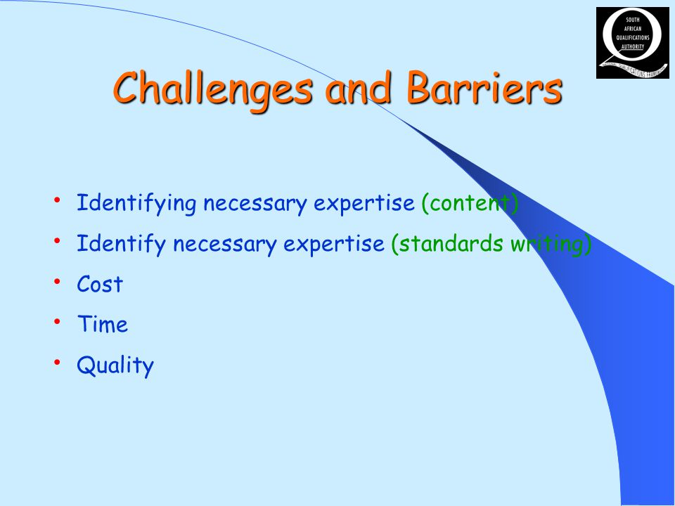 Challenges and Barriers Identifying necessary expertise (content) Identify necessary expertise (standards writing) Cost Time Quality