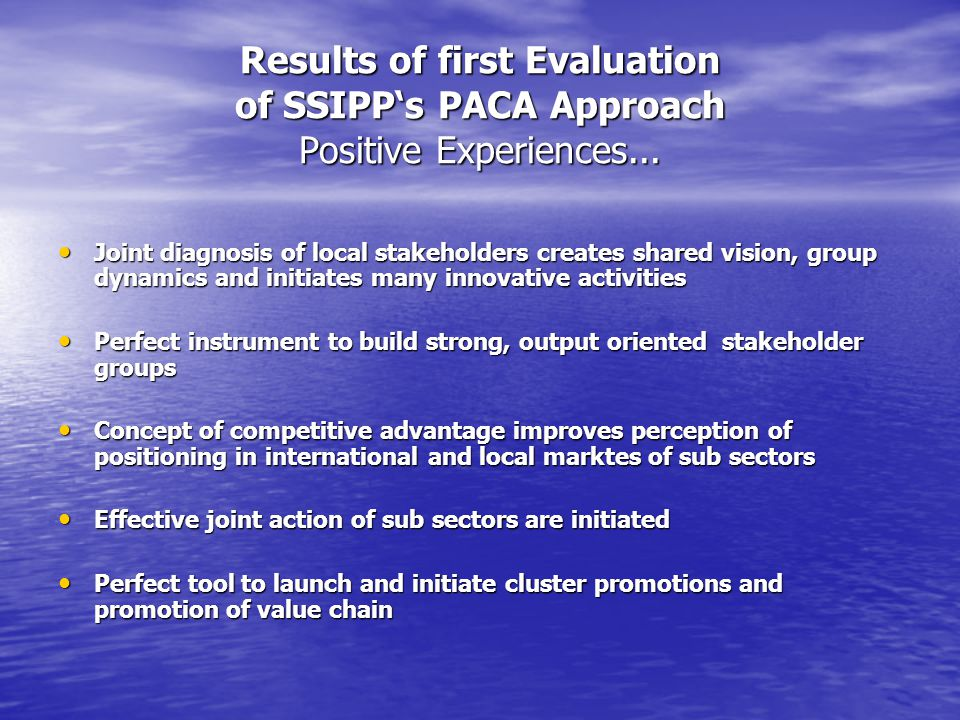 Results of first Evaluation of SSIPPs PACA Approach Positive Experiences...