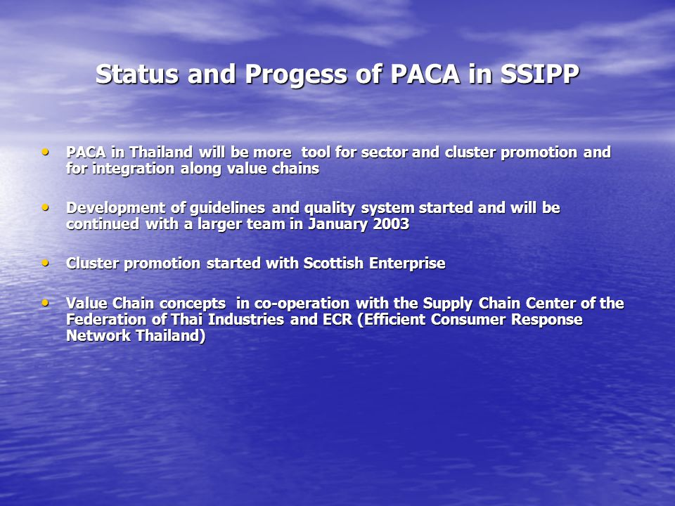 Status and Progess of PACA in SSIPP PACA in Thailand will be more tool for sector and cluster promotion and for integration along value chains PACA in