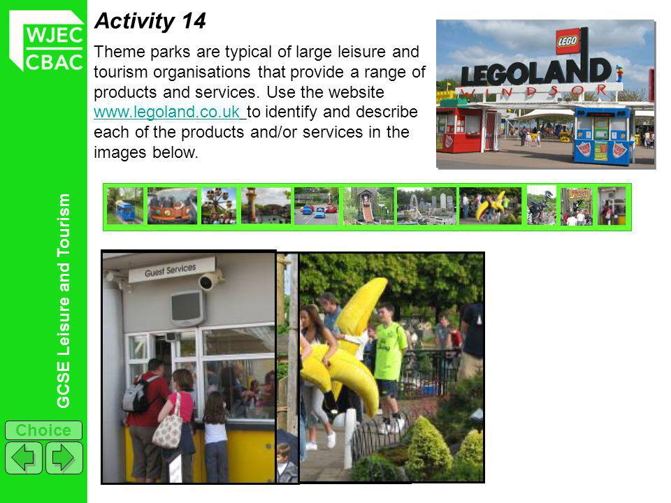 GCSE Leisure and Tourism Choice Activity 14 Theme parks are typical of large leisure and tourism organisations that provide a range of products and services.