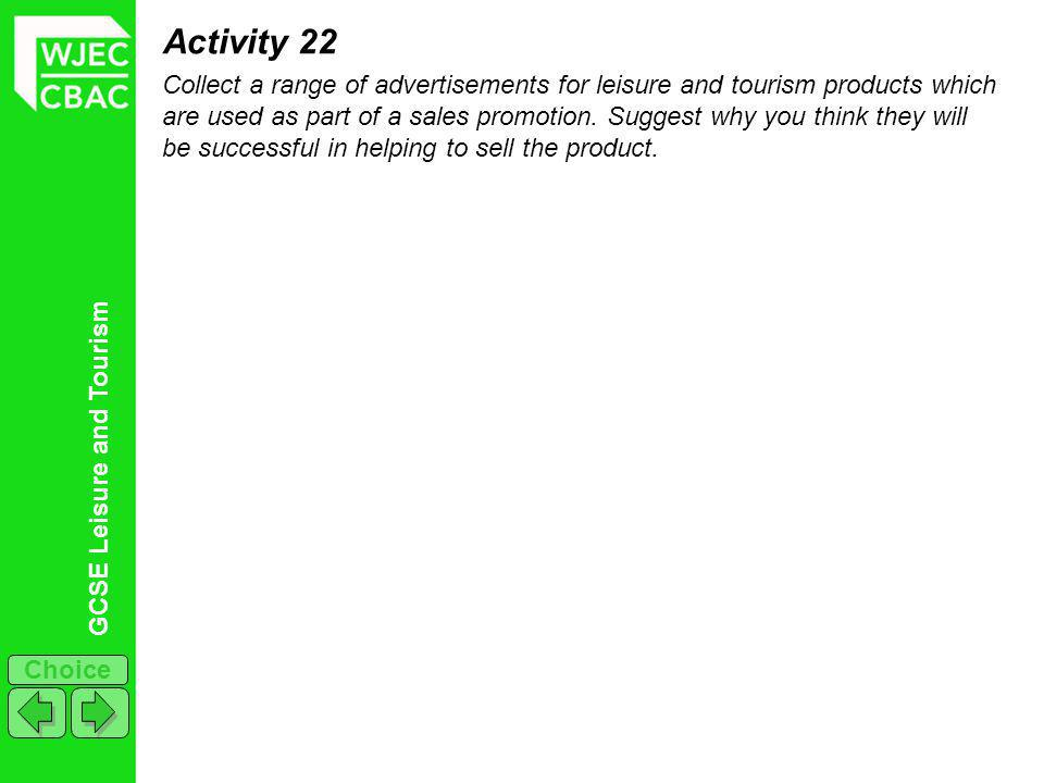 GCSE Leisure and Tourism Choice Activity 22 Collect a range of advertisements for leisure and tourism products which are used as part of a sales promotion.