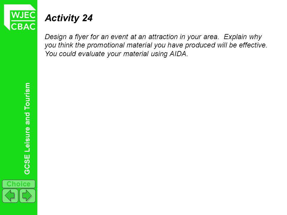 GCSE Leisure and Tourism Choice Activity 24 Design a flyer for an event at an attraction in your area. Explain why you think the promotional material
