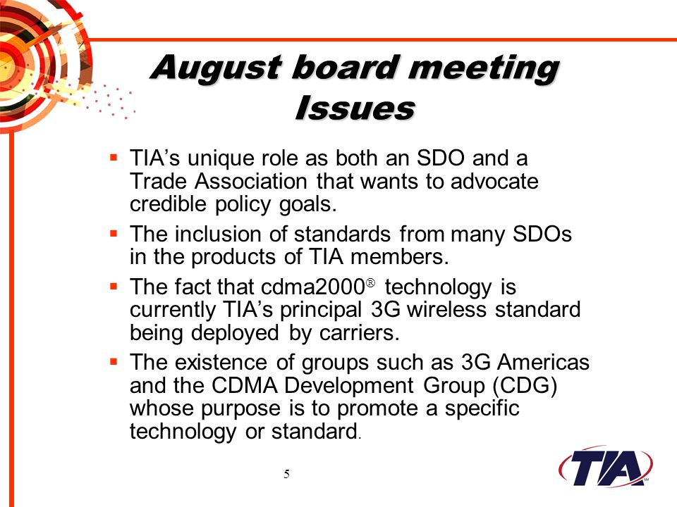 5 August board meeting Issues TIAs unique role as both an SDO and a Trade Association that wants to advocate credible policy goals. The inclusion of s