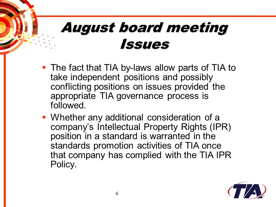 6 August board meeting Issues The fact that TIA by-laws allow parts of TIA to take independent positions and possibly conflicting positions on issues