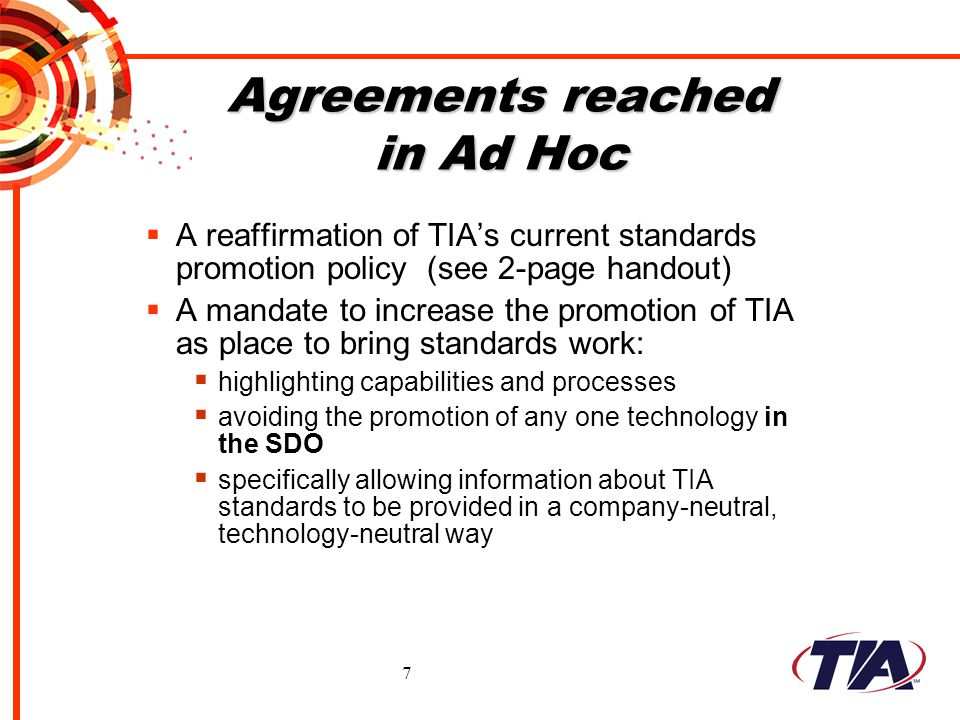 7 Agreements reached in Ad Hoc A reaffirmation of TIAs current standards promotion policy (see 2-page handout) A mandate to increase the promotion of