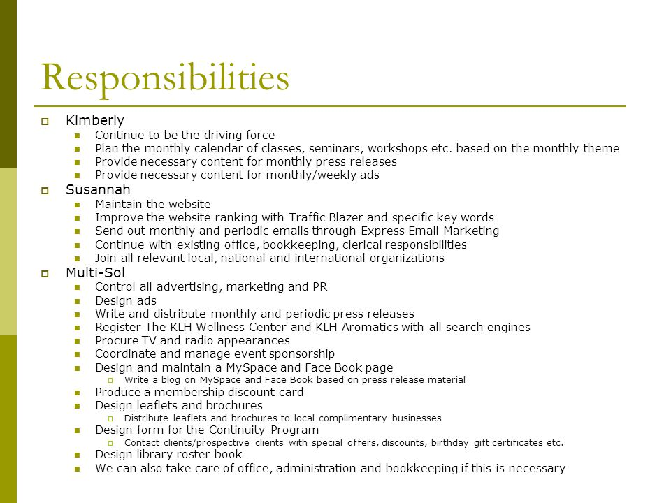Responsibilities Kimberly Continue to be the driving force Plan the monthly calendar of classes, seminars, workshops etc.