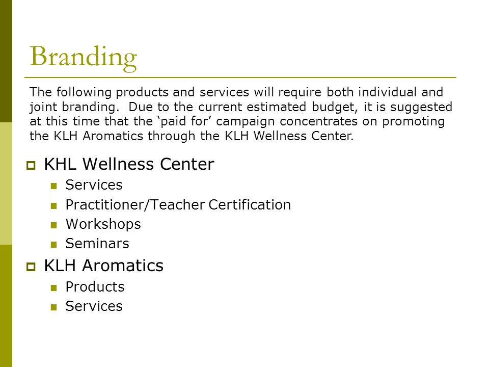Branding KHL Wellness Center Services Practitioner/Teacher Certification Workshops Seminars KLH Aromatics Products Services The following products and services will require both individual and joint branding.
