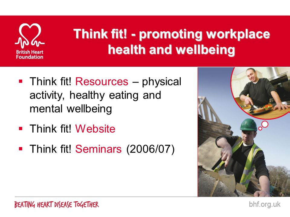 Think fit! Resources – physical activity, healthy eating and mental wellbeing Think fit! Website Think fit! Seminars (2006/07) Think fit! - promoting