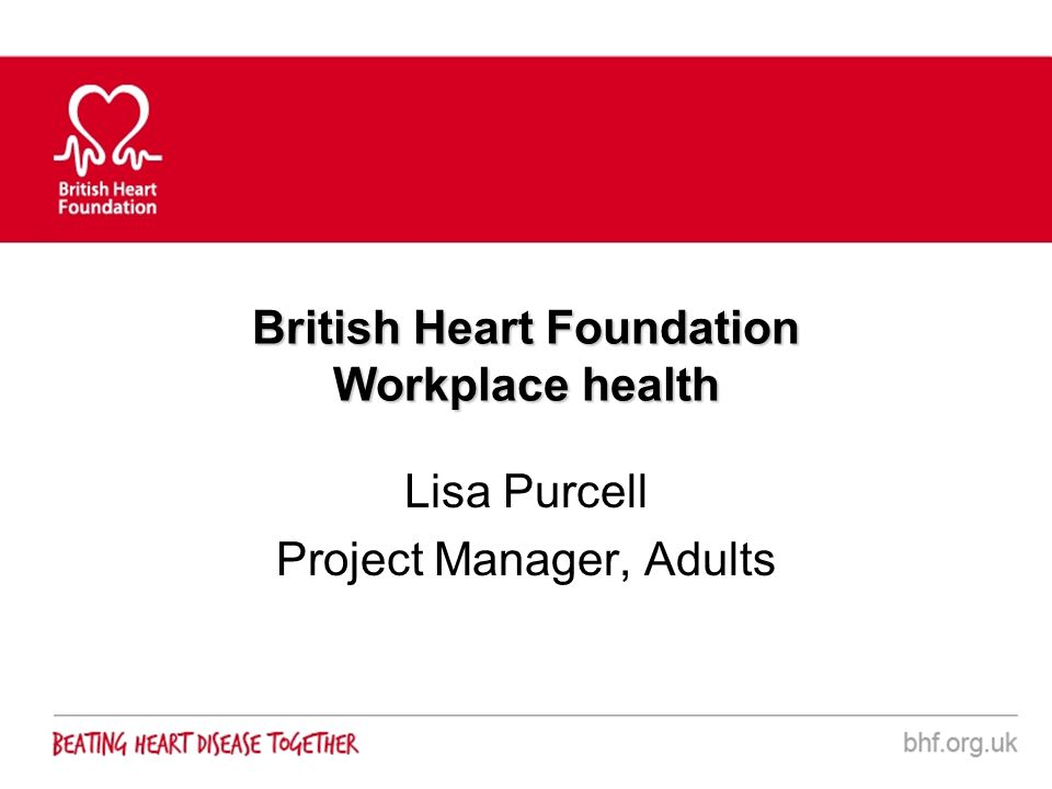 British Heart Foundation Workplace health Lisa Purcell Project Manager, Adults