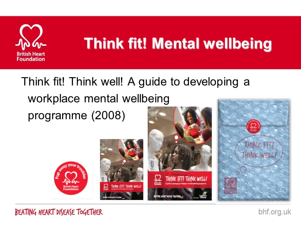 Think fit! Mental wellbeing Think fit! Think well! A guide to developing a workplace mental wellbeing programme (2008)