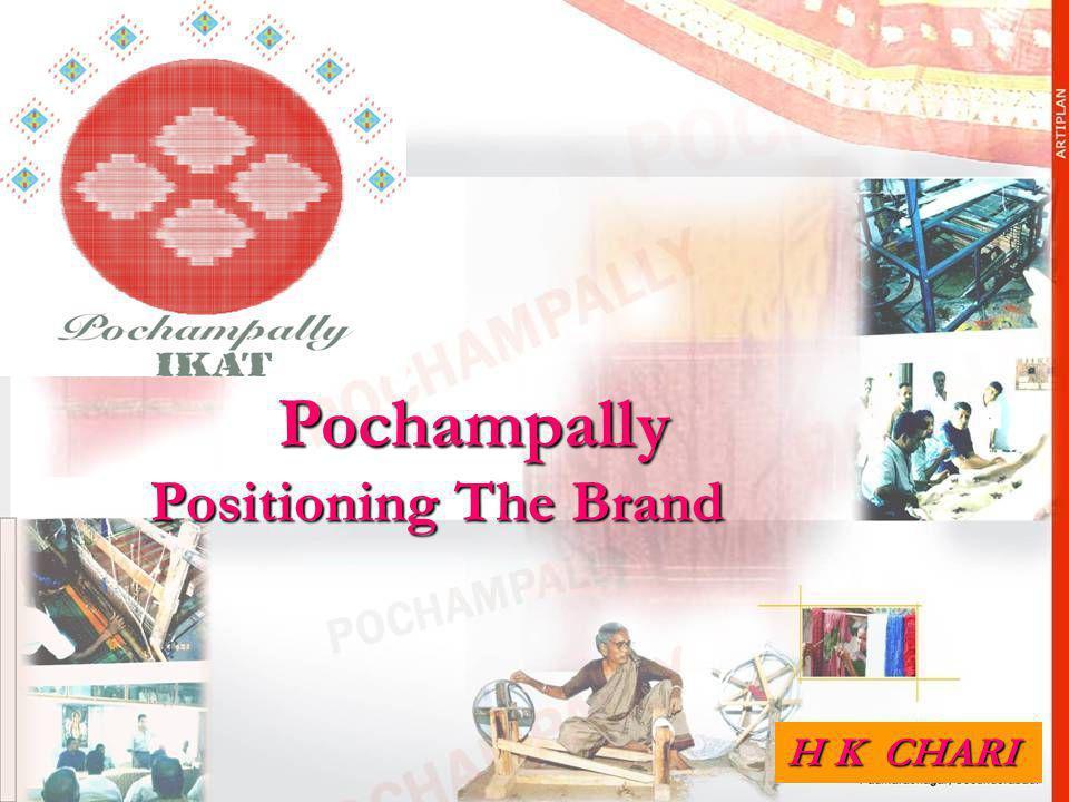 POCHAMPALLY HANDLOOM PARK Pochampally Pochampally Positioning The Brand Positioning The Brand H K CHARI