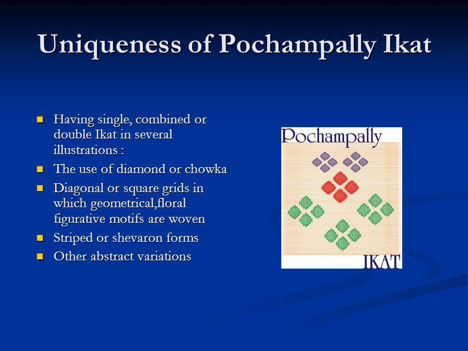 Uniqueness of Pochampally Ikat Having single, combined or double Ikat in several illustrations : Having single, combined or double Ikat in several ill