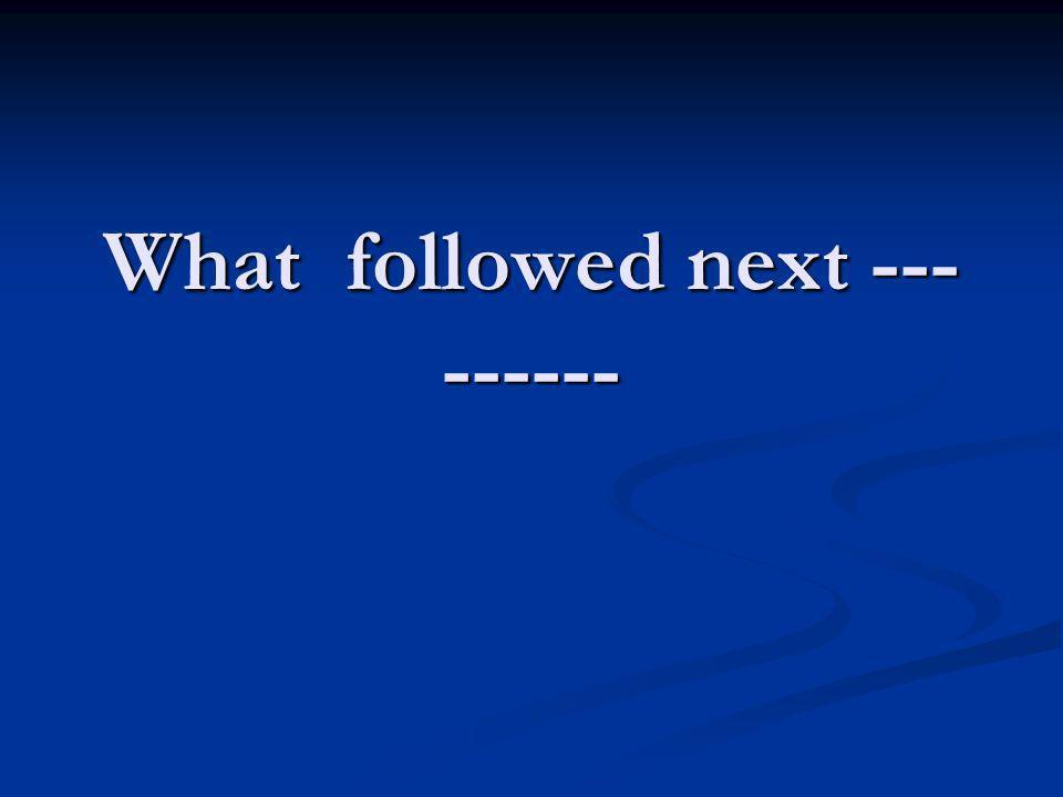 What followed next --- ------