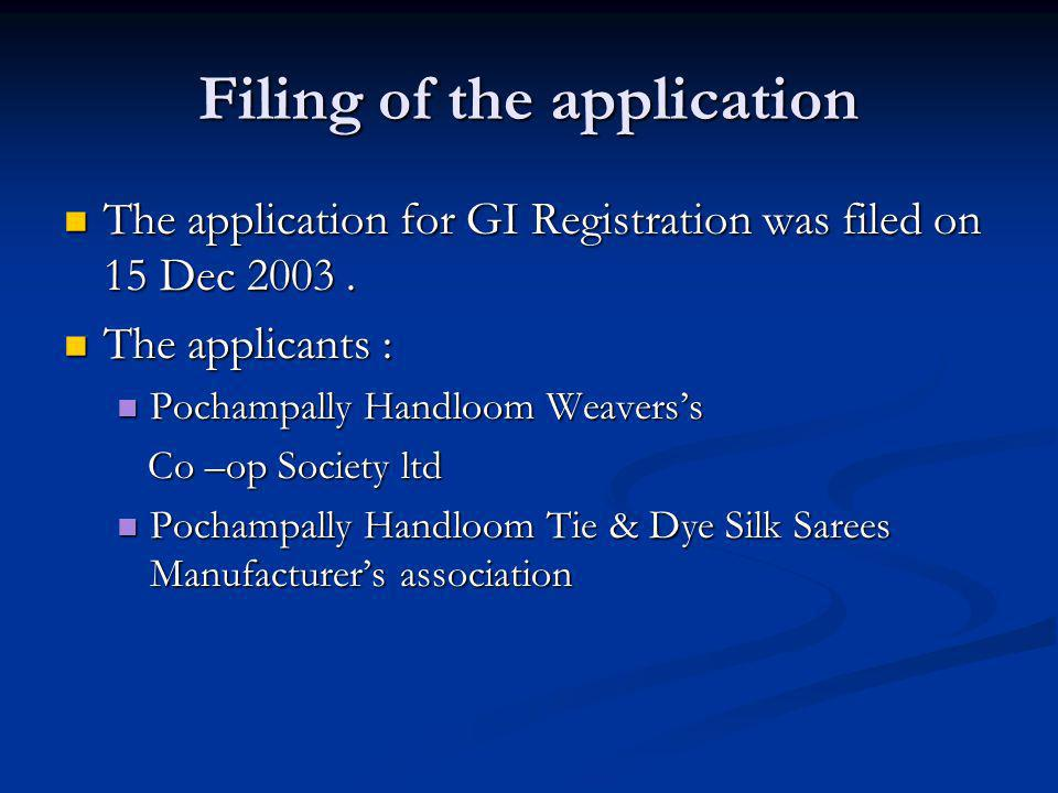 Filing of the application The application for GI Registration was filed on 15 Dec 2003. The application for GI Registration was filed on 15 Dec 2003.