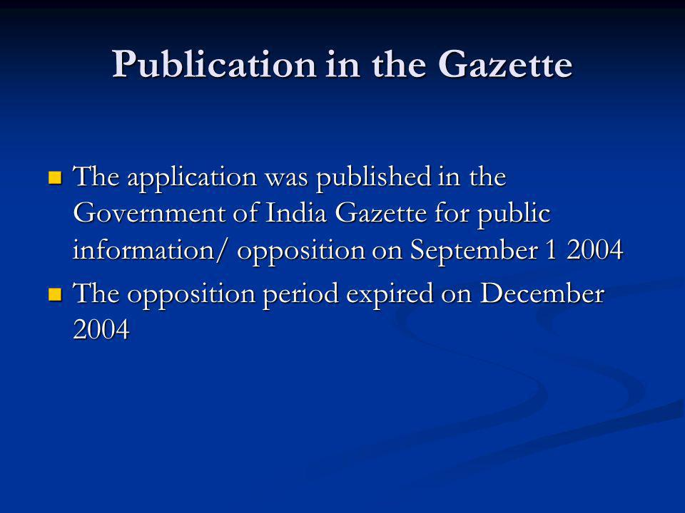 Publication in the Gazette The application was published in the Government of India Gazette for public information/ opposition on September 1 2004 The