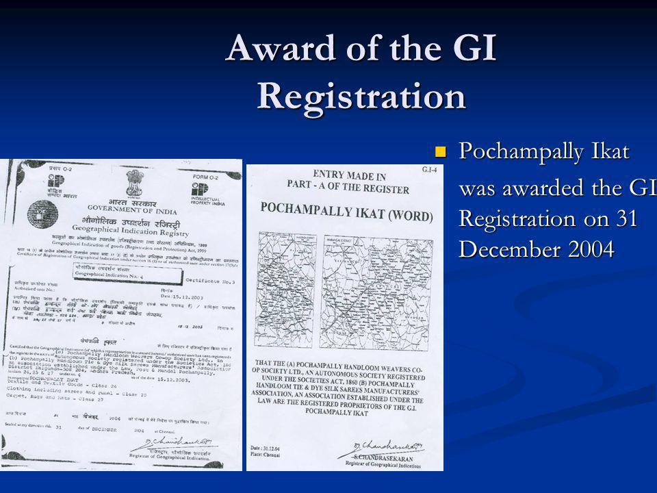 Award of the GI Registration Pochampally Ikat was awarded the GI Registration on 31 December 2004