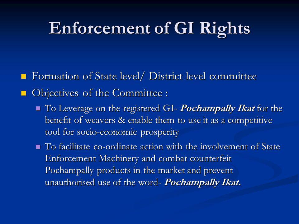 Enforcement of GI Rights Formation of State level/ District level committee Formation of State level/ District level committee Objectives of the Commi