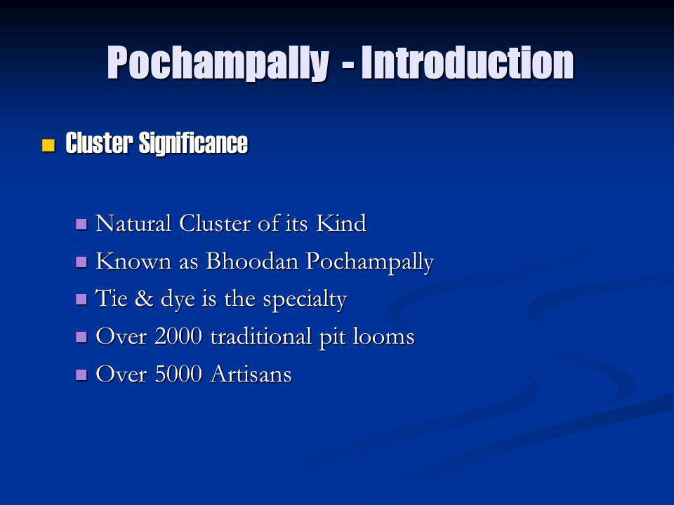 Pochampally - Introduction Pochampally - Introduction Cluster Significance Cluster Significance Natural Cluster of its Kind Natural Cluster of its Kin