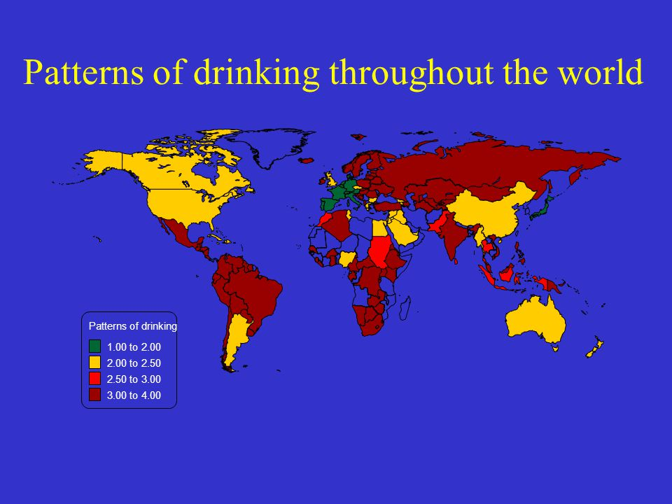 Patterns of drinking throughout the world Patterns of drinking 1.00 to 2.00 2.00 to 2.50 2.50 to 3.00 3.00 to 4.00