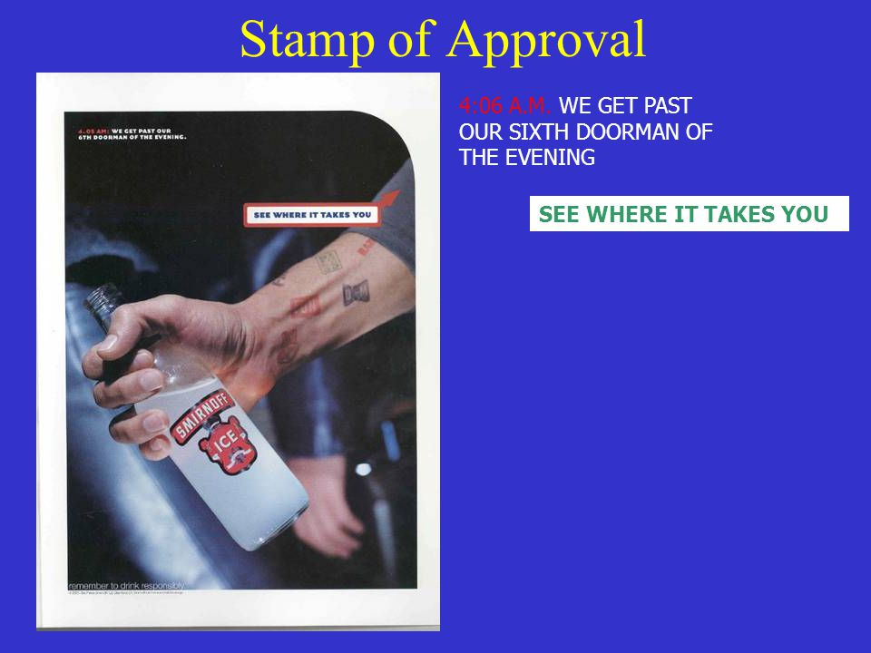 Stamp of Approval 4:06 A.M. WE GET PAST OUR SIXTH DOORMAN OF THE EVENING SEE WHERE IT TAKES YOU
