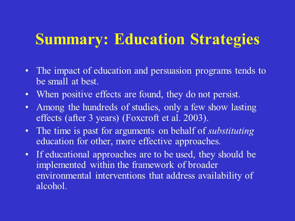 Summary: Education Strategies The impact of education and persuasion programs tends to be small at best.
