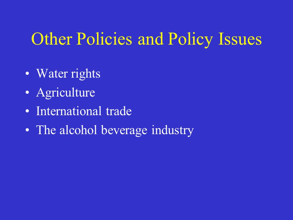 Other Policies and Policy Issues Water rights Agriculture International trade The alcohol beverage industry