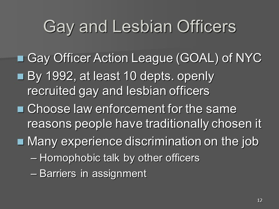 12 Gay and Lesbian Officers Gay Officer Action League (GOAL) of NYC Gay Officer Action League (GOAL) of NYC By 1992, at least 10 depts.