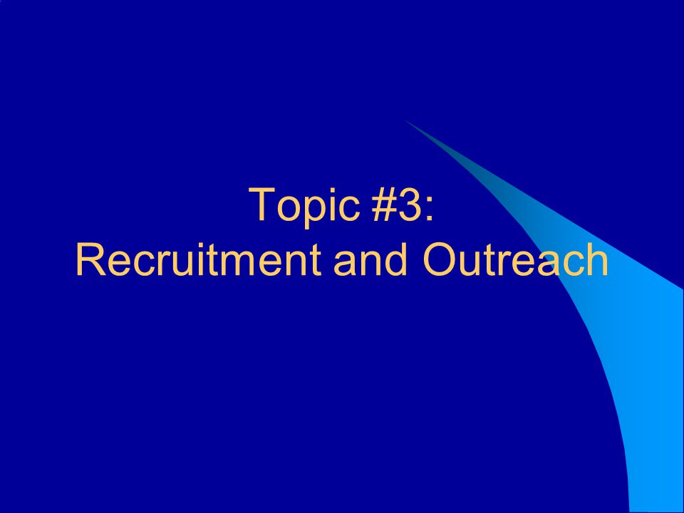Topic #3: Recruitment and Outreach