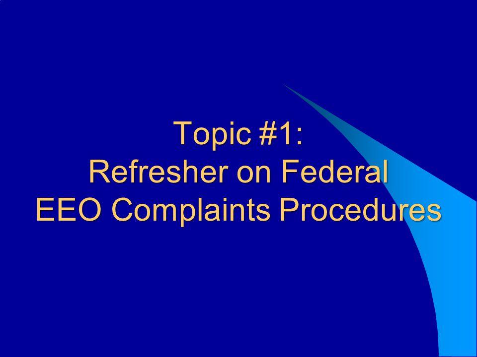 Topic #1: Refresher on Federal EEO Complaints Procedures