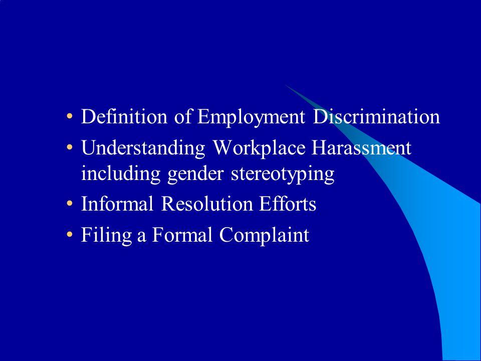 Definition of Employment Discrimination Understanding Workplace Harassment including gender stereotyping Informal Resolution Efforts Filing a Formal C