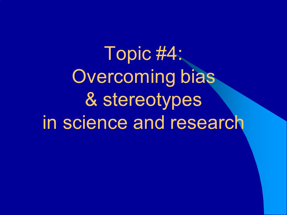 Topic #4: Overcoming bias & stereotypes in science and research