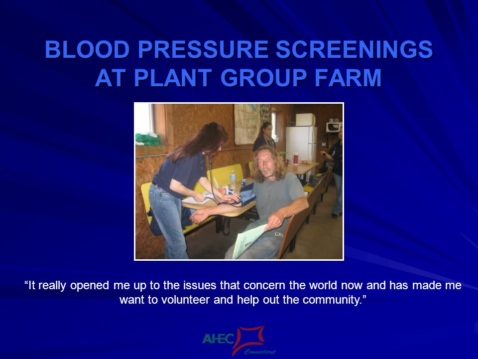 BLOOD PRESSURE SCREENINGS AT PLANT GROUP FARM It really opened me up to the issues that concern the world now and has made me want to volunteer and help out the community.