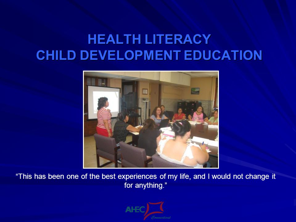 HEALTH LITERACY CHILD DEVELOPMENT EDUCATION This has been one of the best experiences of my life, and I would not change it for anything.