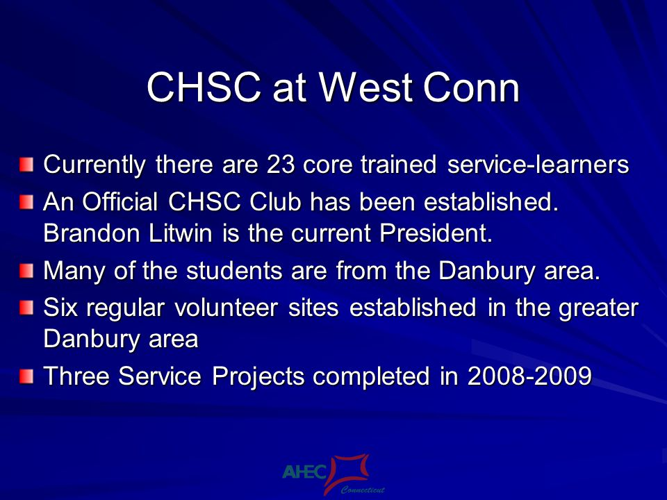 CHSC at West Conn Currently there are 23 core trained service-learners An Official CHSC Club has been established.