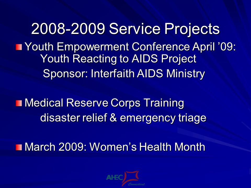 2008-2009 Service Projects Youth Empowerment Conference April 09: Youth Reacting to AIDS Project Sponsor: Interfaith AIDS Ministry Sponsor: Interfaith AIDS Ministry Medical Reserve Corps Training disaster relief & emergency triage March 2009: Womens Health Month