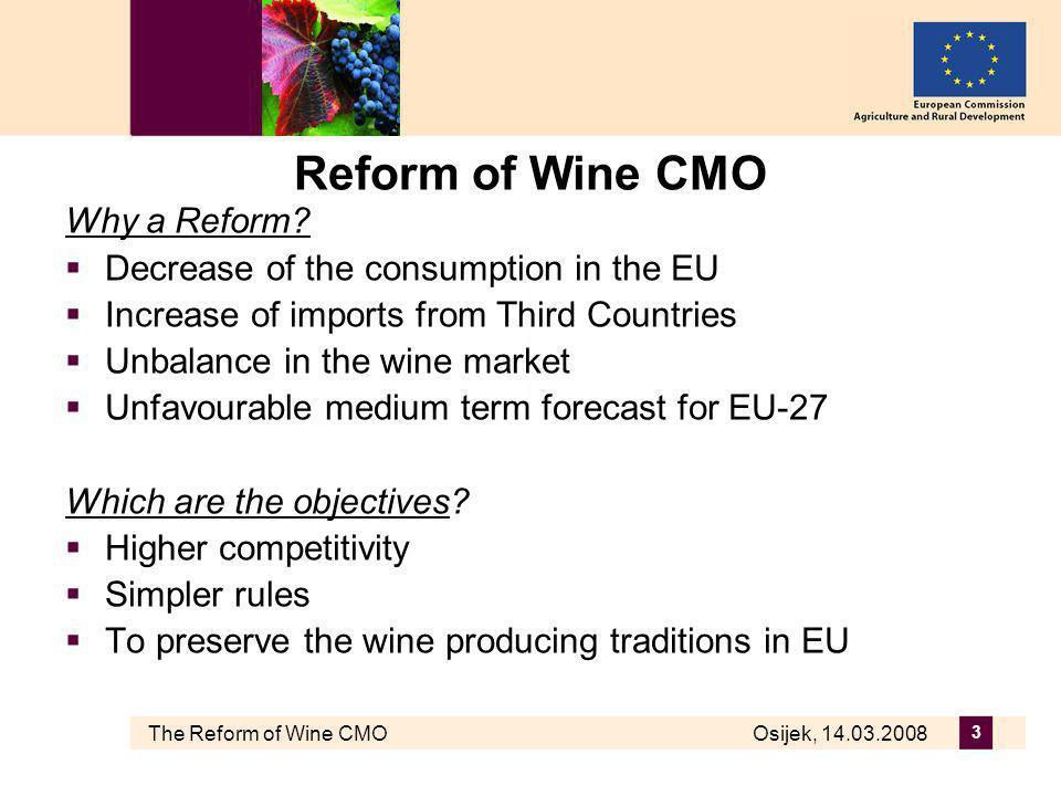 The Reform of Wine CMO Osijek, 14.03.2008 3 Reform of Wine CMO Why a Reform.