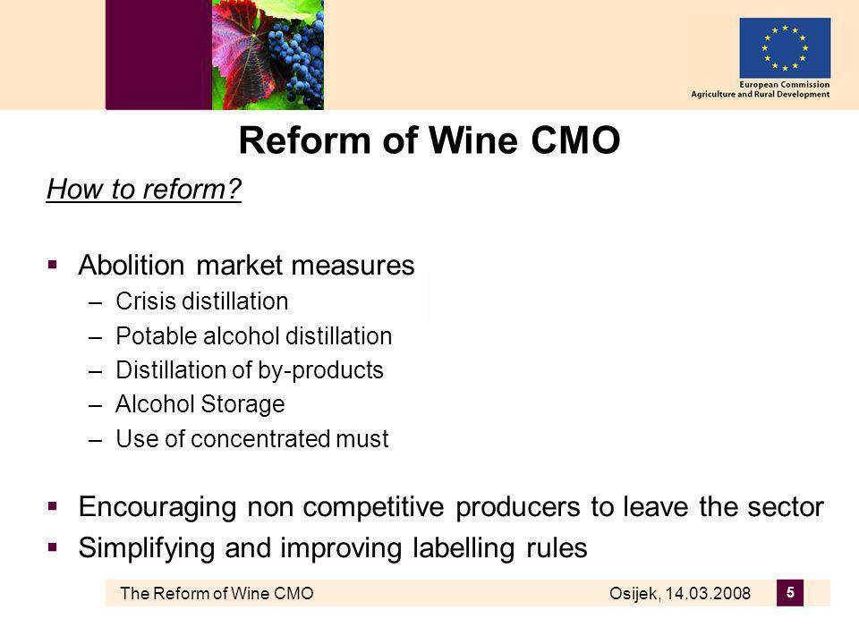 The Reform of Wine CMO Osijek, 14.03.2008 5 Reform of Wine CMO How to reform.