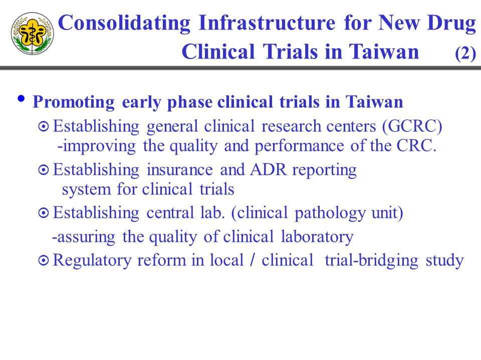 Promoting early phase clinical trials in Taiwan Establishing general clinical research centers (GCRC) -improving the quality and performance of the CR