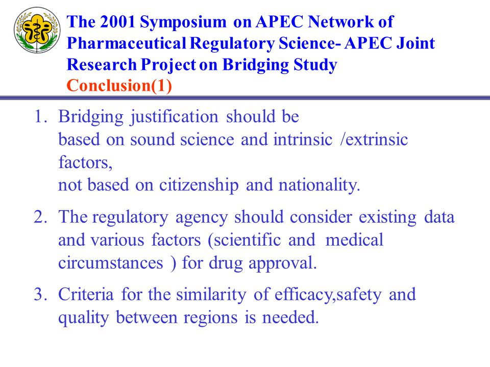 The 2001 Symposium on APEC Network of Pharmaceutical Regulatory Science- APEC Joint Research Project on Bridging Study Conclusion(1) 1.Bridging justif