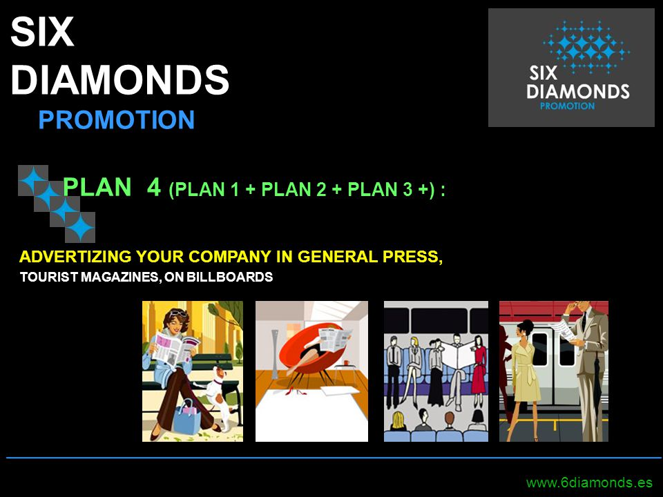 SIX DIAMONDS PROMOTION _____________________________________________________ www.6diamonds.es PLAN 4 (PLAN 1 + PLAN 2 + PLAN 3 +) : ADVERTIZING YOUR C