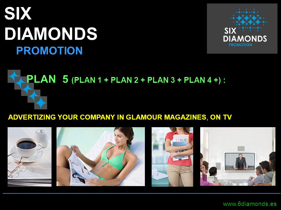 SIX DIAMONDS PROMOTION _____________________________________________________ www.6diamonds.es PLAN 5 (PLAN 1 + PLAN 2 + PLAN 3 + PLAN 4 +) : ADVERTIZI