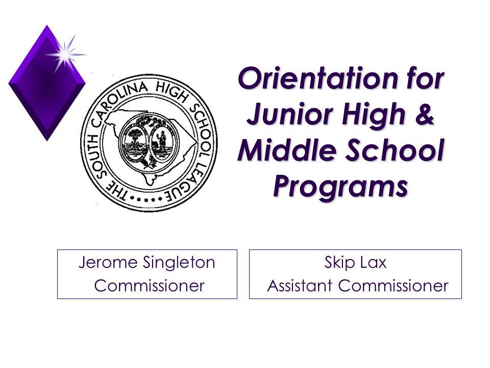 Orientation for Junior High & Middle School Programs Jerome Singleton Commissioner Skip Lax Assistant Commissioner