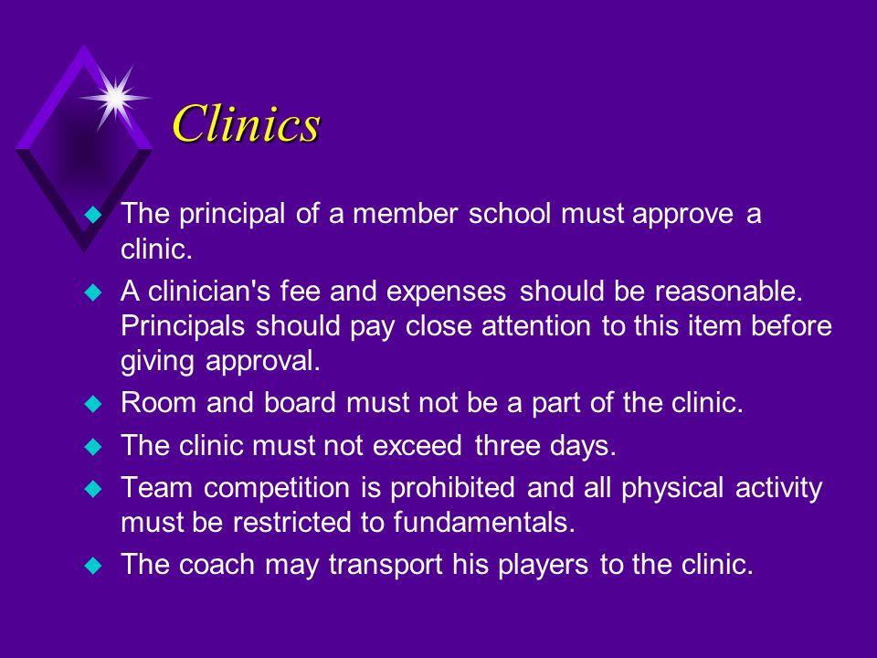 Clinics u The principal of a member school must approve a clinic.